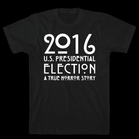 2016 U.S. Presidential Election A True Horror Story Parody White Print