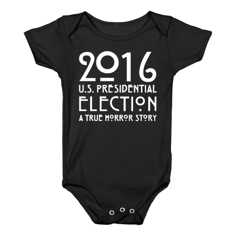 2016 U.S. Presidential Election A True Horror Story Parody White Print Baby Onesy