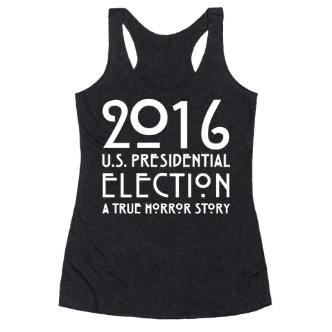 2016 U.S. Presidential Election A True Horror Story Parody White Print Racerback Tank Top