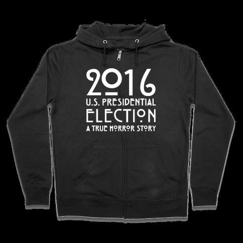 2016 U.S. Presidential Election A True Horror Story Parody White Print Zip Hoodie