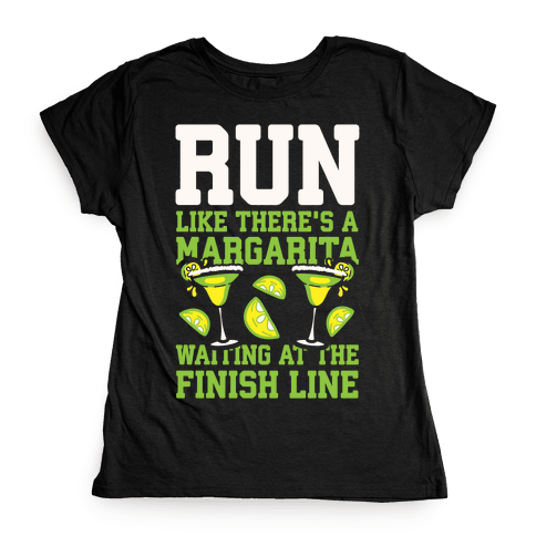 Run Like There's A Margarita Waiting At The Finish Line Womens T-Shirt