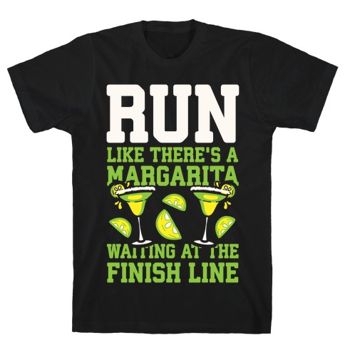 Run Like There's A Margarita Waiting At The Finish Line T-Shirt