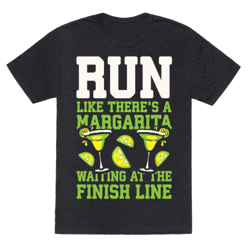 Run Like There's A Margarita Waiting At The Finish Line