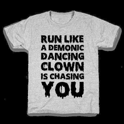 Run Like A Demonic Dancing Clown Is Chasing You Kids T-Shirt