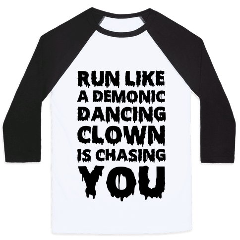 Run Like A Demonic Dancing Clown Is Chasing You Baseball Tee