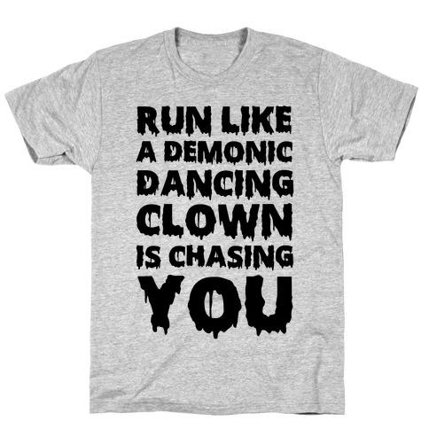 Run Like A Demonic Dancing Clown Is Chasing You Mens T-Shirt