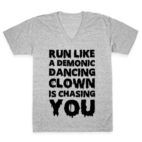 Run Like A Demonic Dancing Clown Is Chasing You V-Neck Tee Shirt