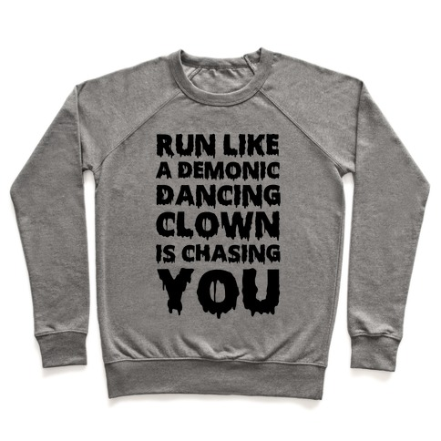 Run Like A Demonic Dancing Clown Is Chasing You Pullover