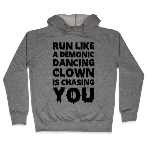 Run Like A Demonic Dancing Clown Is Chasing You Hooded Sweatshirt