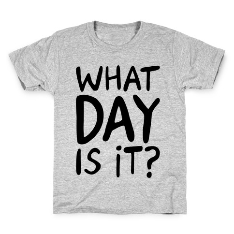 What Day Is It Kids T-Shirt