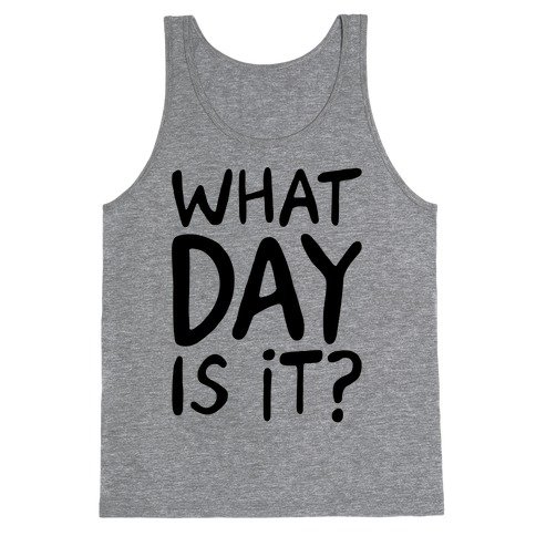 What Day Is It Tank Top