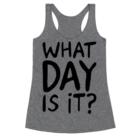 What Day Is It Racerback Tank Top