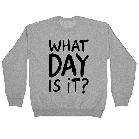 What Day Is It Pullover