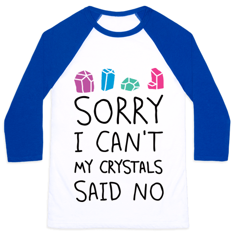 Sorry I Can't My Crystals Said Now Baseball Tee