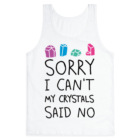 Sorry I Can't My Crystals Said Now Tank Top