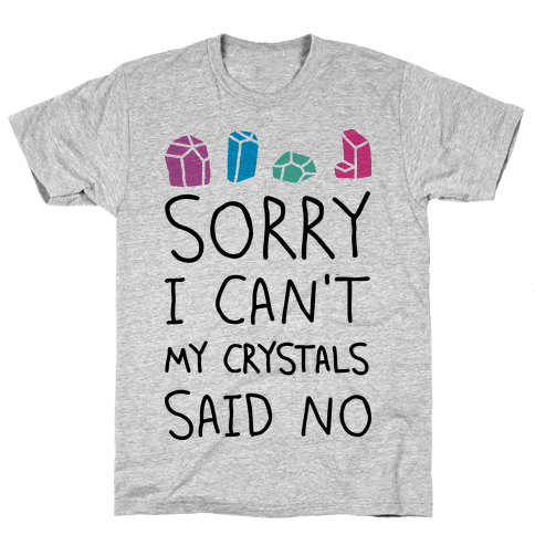 Sorry I Can't My Crystals Said Now Mens T-Shirt