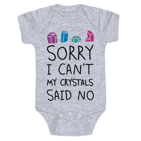Sorry I Can't My Crystals Said Now Baby Onesy