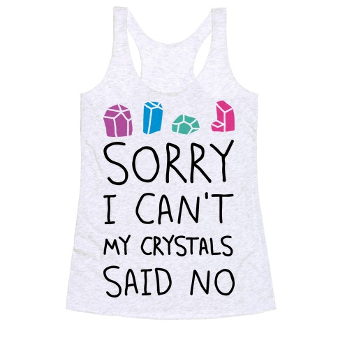 Sorry I Can't My Crystals Said Now Racerback Tank Top