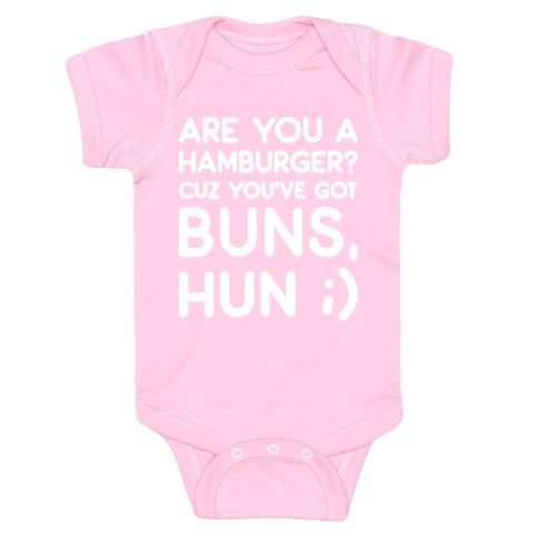 Are You A Hamburger? Cuz You've Got Buns, Hun Baby Onesy