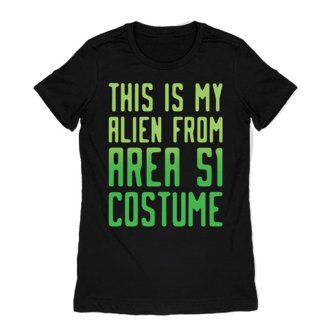 This Is My Alien From Area 51 Costume Parody White Print Womens T-Shirt
