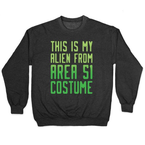 This Is My Alien From Area 51 Costume Parody White Print Pullover