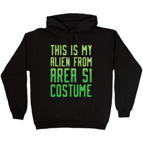 This Is My Alien From Area 51 Costume Parody White Print Hooded Sweatshirt