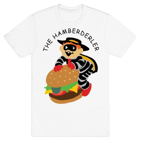 94481f00a9cb The Hamberderler T-Shirt