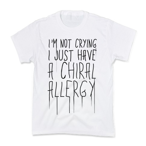 I'm Not Crying, I Just Have A Chiral Allergy Kids T-Shirt