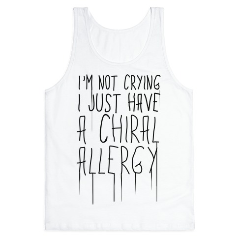 I'm Not Crying, I Just Have A Chiral Allergy Tank Top