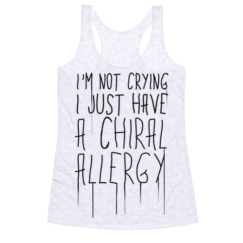 I'm Not Crying, I Just Have A Chiral Allergy Racerback Tank Top