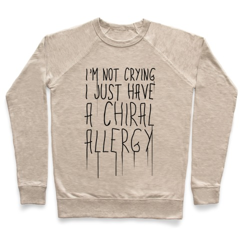 I'm Not Crying, I Just Have A Chiral Allergy Pullover