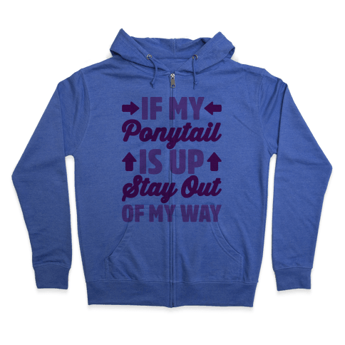 If My Ponytail Is Up Stay Out of My Way Zip Hoodie