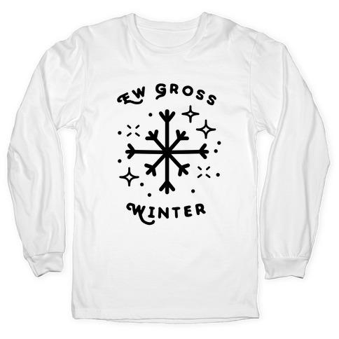 Ew Gross Winter Long Sleeve T-Shirt