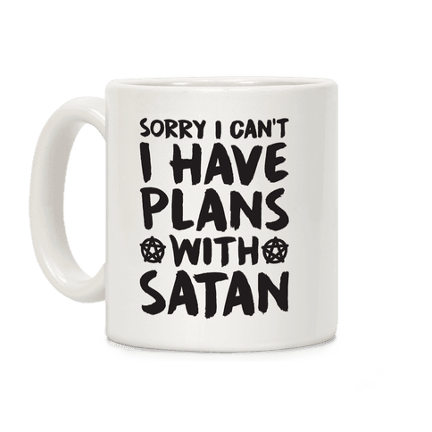 Sorry I Can't I Have Plans With Satan Coffee Mug