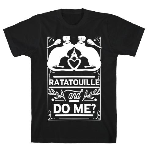 Ratatouille and Do Me? T-Shirt