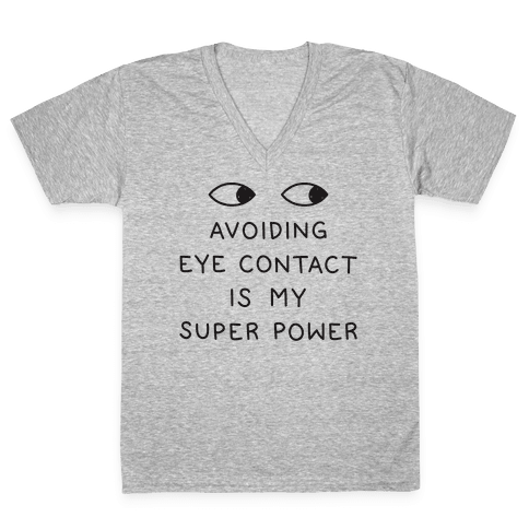Avoiding Eye Contact Is My Super Power V-Neck Tee Shirt