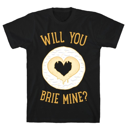 Will You Brie Mine? T-Shirt