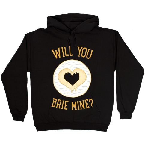 Will You Brie Mine? Hooded Sweatshirt
