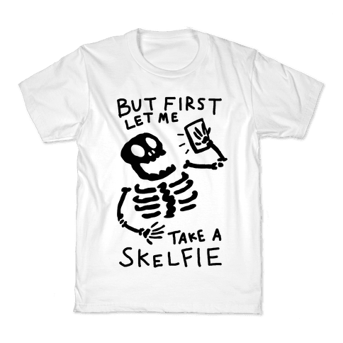 But First Let Me Take A Skelfie Skeleton Kids T-Shirt