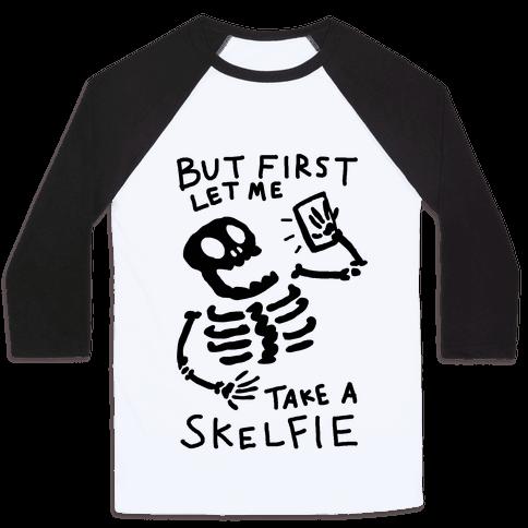 But First Let Me Take A Skelfie Skeleton Baseball Tee