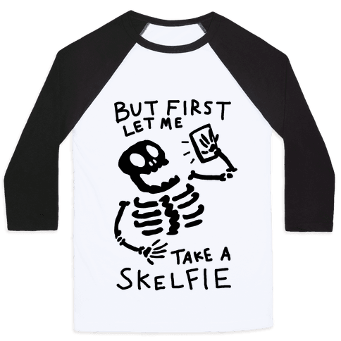 But First Let Me Take A Skelfie Skeleton Baseball Tee