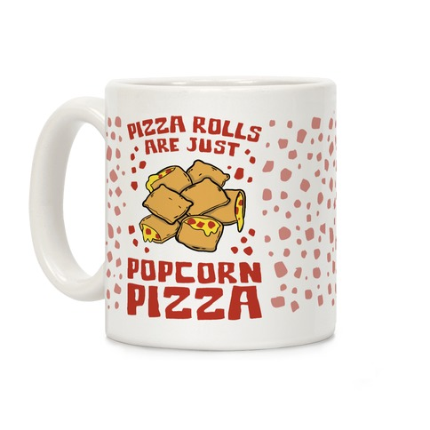 Pizza Rolls Are Just Popcorn Pizza Coffee Mug