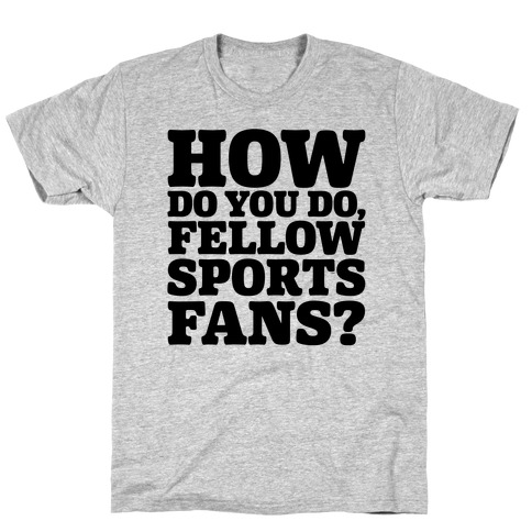 How Do You Do Fellow Sports Fans T-Shirt