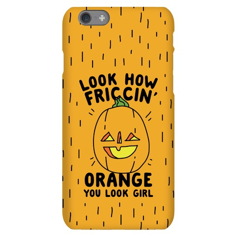 Look How Friccin' Orange You Look Girl Phone Case