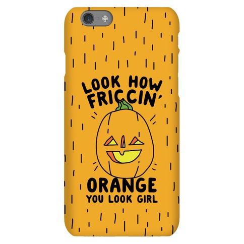 Look How Friccin' Orange You Look Girl Phone Case