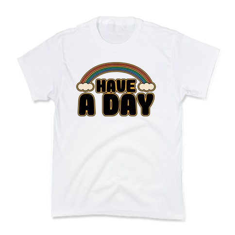 Have A Day Kids T-Shirt