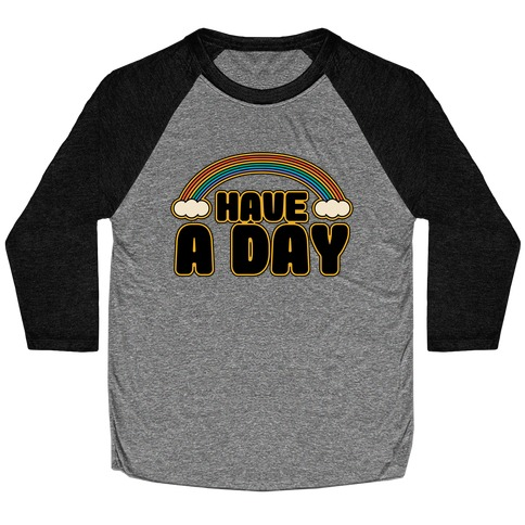 Have A Day Baseball Tee