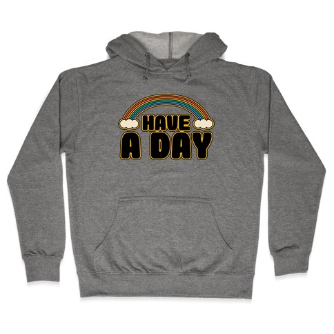 Have A Day Hooded Sweatshirt
