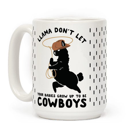 Llama Don't Let Your Babies Grow Up To Be Cowboys Coffee Mug