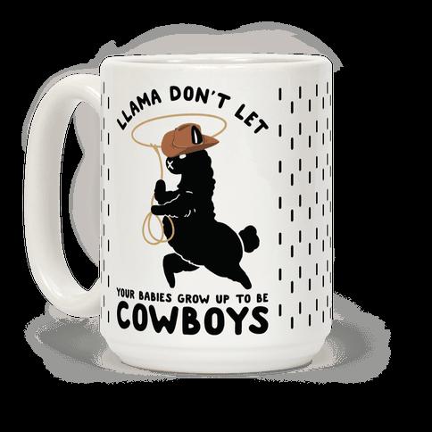 Llama Don't Let Your Babies Grow Up To Be Cowboys Coffee Mug